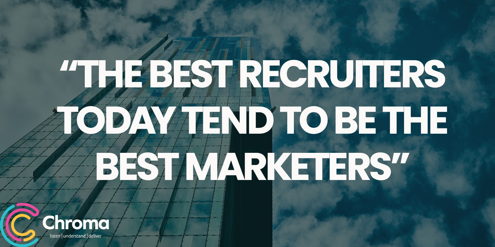 """""""The best recruiters today tend to be the best marketers"""""""