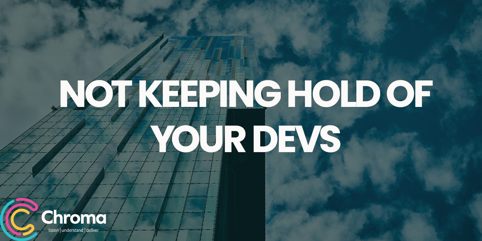 Not keeping hold of your devs