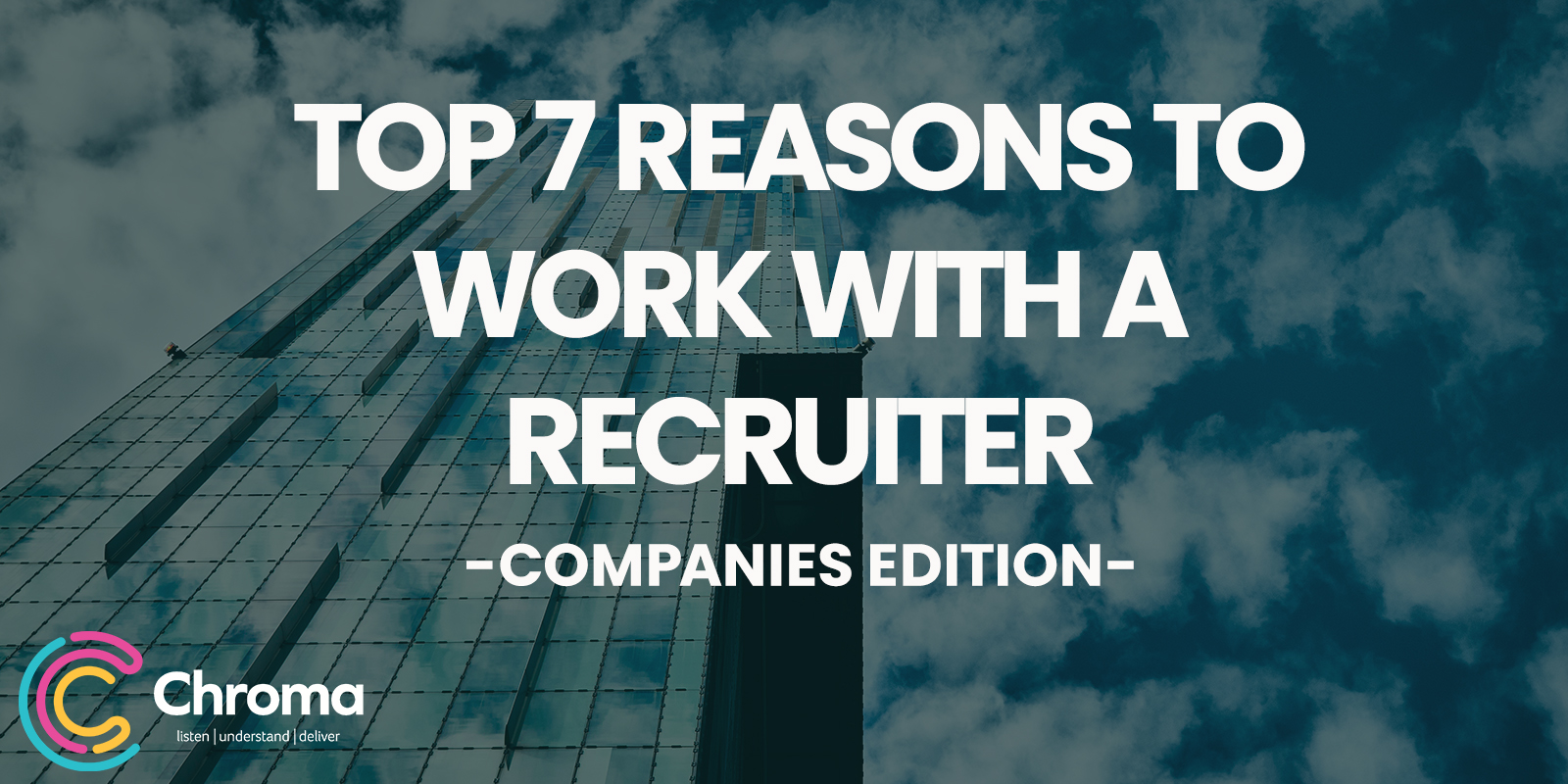 Top 7 reasons to work with a recruiter -Companies edition-