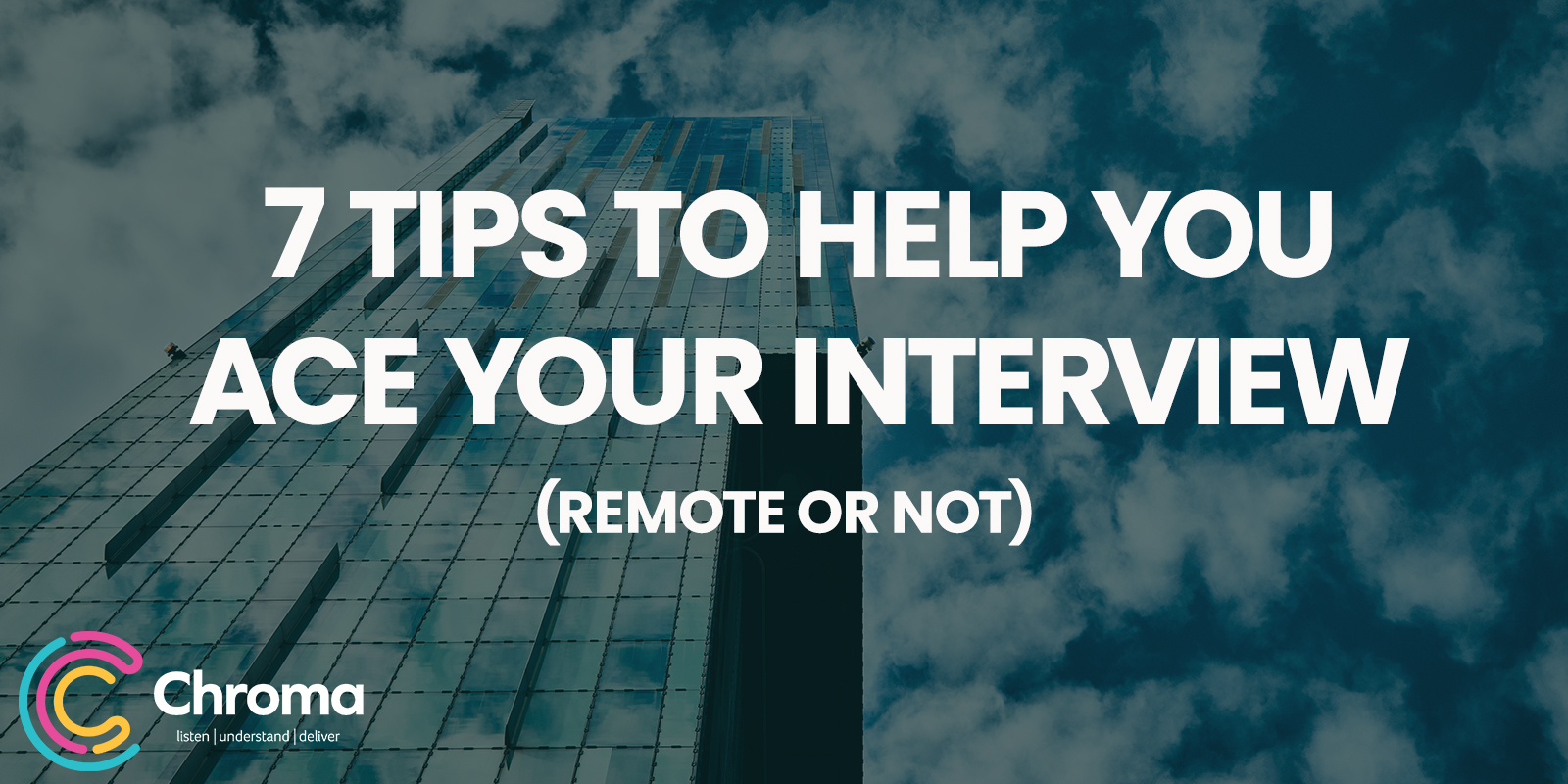 7 Tips to Help You Ace Your Interview (Remote or Not)
