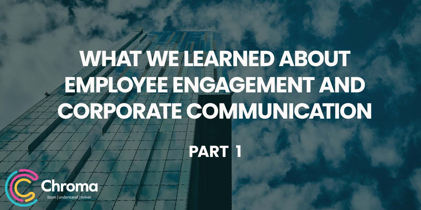 What we learned about employee engagement and corporate communication – Part 1