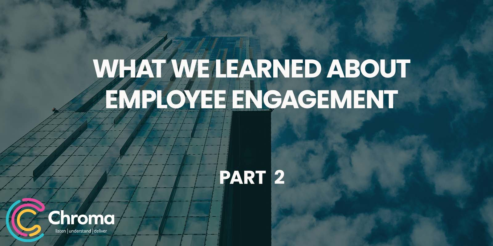 What we learned about employee engagement – part 2